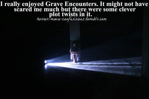 """I really enjoyed Grave Encounters. It might not have scared me much but there were some clever plot twists in it."""