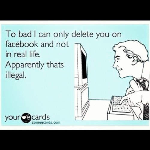 Lol deleting people's Facebook, if only you could delete in real… (Taken with Instagram)