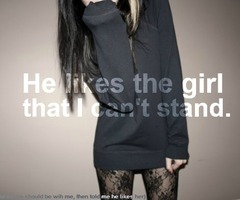 He likes the girl that I can't stand -_-