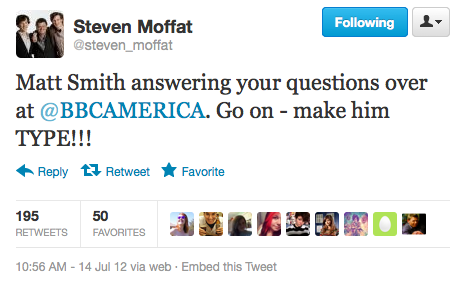 @steven_moffat: Matt Smith answering your questions over at @BBCAMERICA. Go on - make him TYPE!!! Matt Smith took over the Twitter account of BBC America all day Saturday at San Diego Comic-Con.
