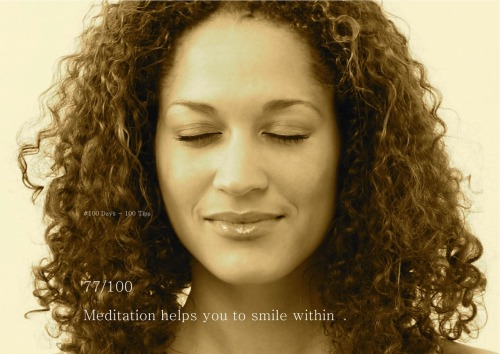 Meditation helps you to smile within :)