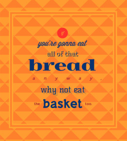 """If you're gonna eat all of that bread anyway, why not eat the basket too."" -Scott Aukerman testing out a new, fan-submitted catchphrase on Comedy Bang Bang ep. 164"