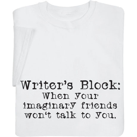 amandaonwriting:  Writer's Block T-Shirt  story of my life, guys.