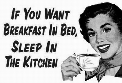 1950s,50,50s,Beautiful,Bed,Bitch,Black and white,Breakfast,Breakfast in bed,Cute,Deep,Fashion,Feminist,Food,Funny,Funny breakfast,Irony,Kitchen,Lol,Photo,Photography,Pretty,Sleep,Text,Truth,Vintage,Want,Woman,Women,You,