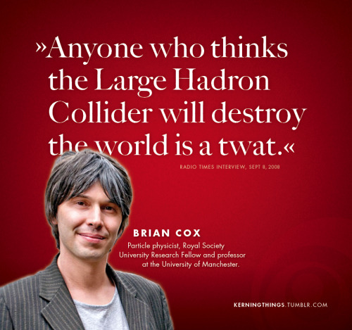 kerningthings:  Brian Cox on the Large Hadron Collider in CERN, Geneva.