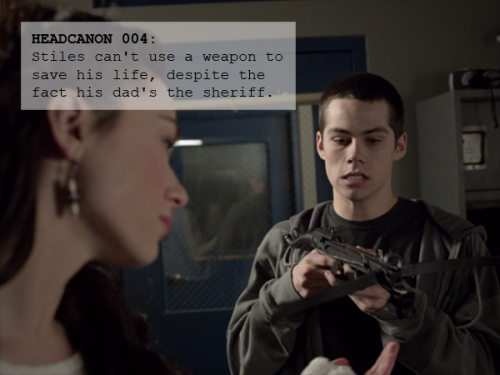 004: Stiles can't use a weapon to save his life, despite the fact his dad's the sheriff. [submitted by drabblemyster] Disclaimer: Goes against possible stated canon.
