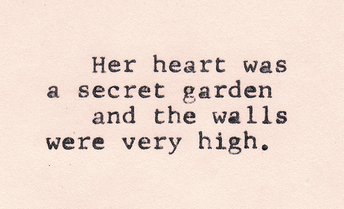 """Her heart was a secret garden and the walls were very high."" - The Princess Bride by William Goldman"