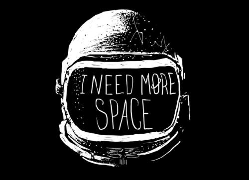 I need more space  Never date an astronaut by Katie Campbell  via threadless