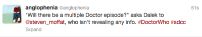 "doctorwho:  @anglophenia: ""Will there be a multiple Doctor episode?"" asks Dalek to @steven_moffat, who isn't revealing any info. ‪#DoctorWho‬ ‪#sdcc"
