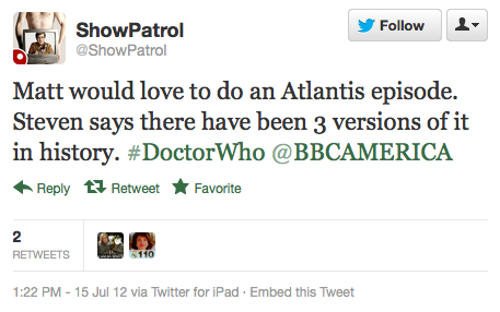 @showpatrol: Matt would love to do an Atlantis episode. Steven says there have been 3 versions of it in history. ‪#DoctorWho‬ @BBCAMERICA