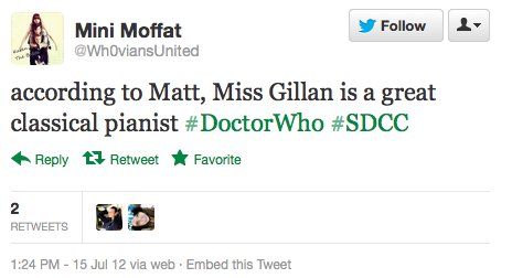 @Wh0viansUnited: according to Matt, Miss Gillan is a great classical pianist ‪#DoctorWho‬ ‪#SDCC