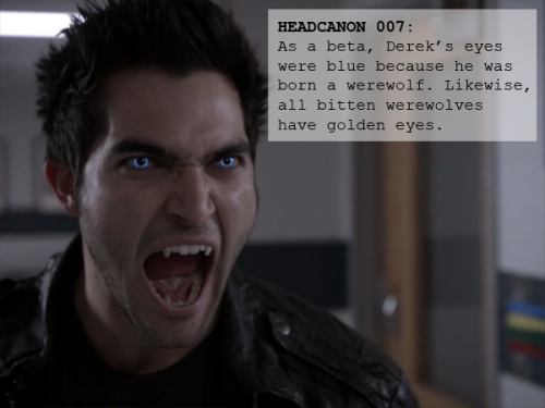 007: As a beta, Derek's eyes were blue because he was born a werewolf. Likewise, all bitten werewolves have golden eyes.