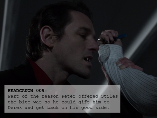 009: Part of the reason Peter offered Stiles the bite was so he could gift him to Derek and get back on his good side.