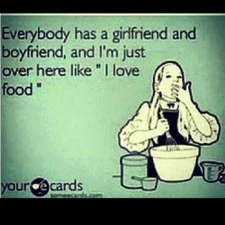Everyone has a girlfriend…. #food #true #ecard #funny #truelove #unconditionallove #love #relationship  (Taken with Instagram)
