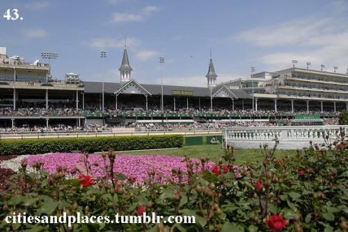 "43. Churchill Downs (Louisville, Kentucky)  If you know sports, then you know what Churchill Downs is used for. The ""coup de gras"" of horse racing. The Kentucky Derby is held here every year on the first Saturday of May. The race, however, is damn near impossible to get into. Tickets are bought years in advance."