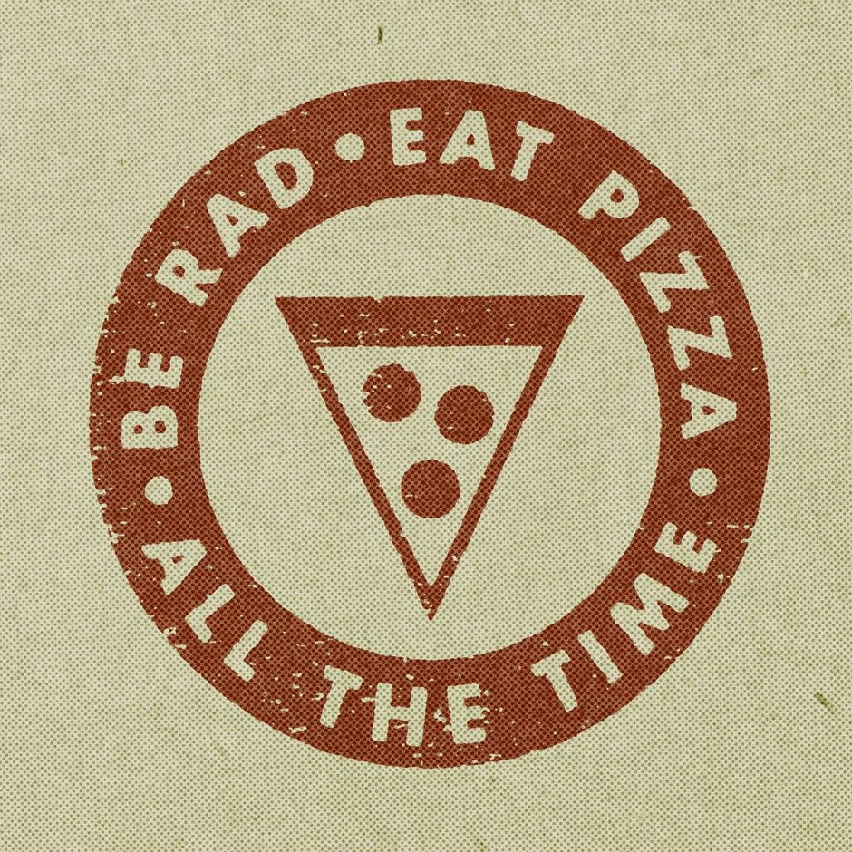 BE RAD, EAT PIZZA I was never in the Boy Scouts. I still regret it. I'm going to be my own boy scout. This is my first badge. I've earned it (at least the pizza part). Get your own badge in my Society6 shop. (via BE RAD, EAT PIZZA « Josh LaFayette)