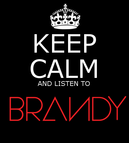 allaboutbrandy:  KEEP CALM AND LISTEN TO BRANDY