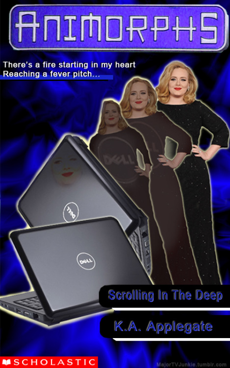 "Adele animorphing into a Dell  ♪ ""Scrolling in the deeeeeep…""♪"