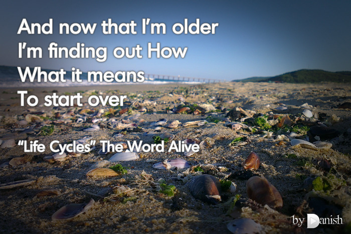 """Life Cycles"" The Word Alive And now that I'm olderI'm finding out HowWhat it meansTo start over"