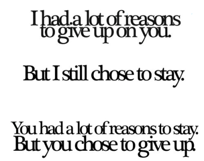 I had a lot of reasons to give up on you but I still chose to stay | FOLLOW BEST LOVE QUOTES ON TUMBLR  FOR MORE LOVE QUOTES