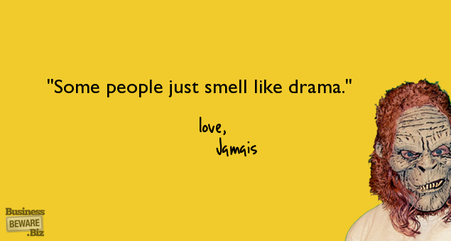 Some people just smell like drama.