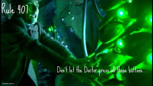 Rule 407: Don't let the Doctor press all those buttons…