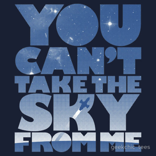 You Can't Take The Sky by geekchic tees On iPhones, shirts, prints and stickers.