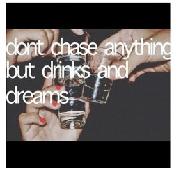 Chase dreams and drinks #truth #realtalk #life is good #memes #quote #truth  (Taken with Instagram)