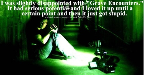 """I was slightly disappointed with ""Grave Encounters"". It had serious potential and I loved it up until a certain point and then it just got stupid."""