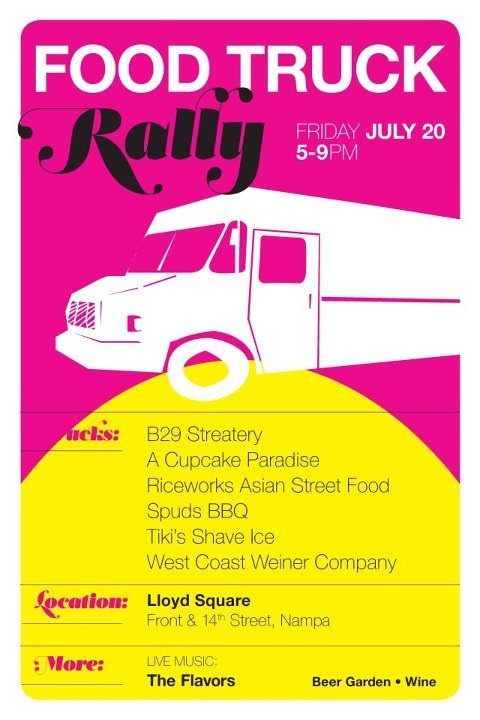 NAMPA FOOD TRUCK RALLY ••• Friday, July 20th 5-9pm  Featuring: B29 Streatery, A Cupcake Paradise, Riceworks Asian Street Food, Spuds BBQ, Tiki's Shave Ice, West Coast Weiner Company  Location: Lloyd Square, Front & 14th Street, Nampa  More: Live music by The Flavors, plus beer & wine garden for 21+
