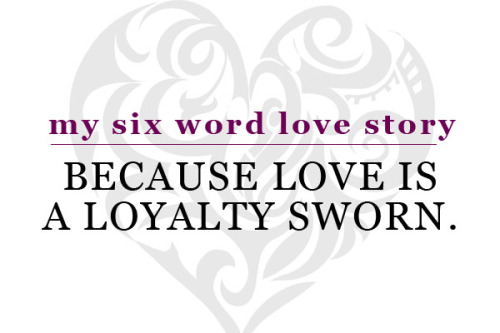 Because love is a loyalty sworn.