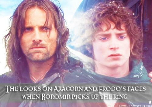 The looks on Aragorn and Frodo's faces when Boromir picks up the ring.Submitted anonymously.
