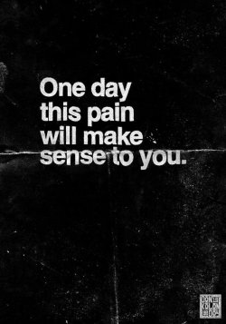 iamfitnyou:  one day this pain will make sense to you