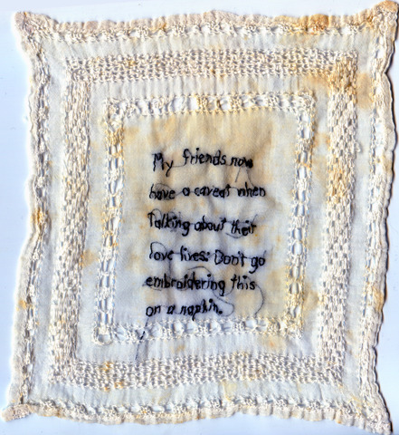 "Napkin, 2012. Iviva Olenick QUOTE: ""My friends now have a caveat when talking about their love lives: Don't go embroidering this on a napkin."""