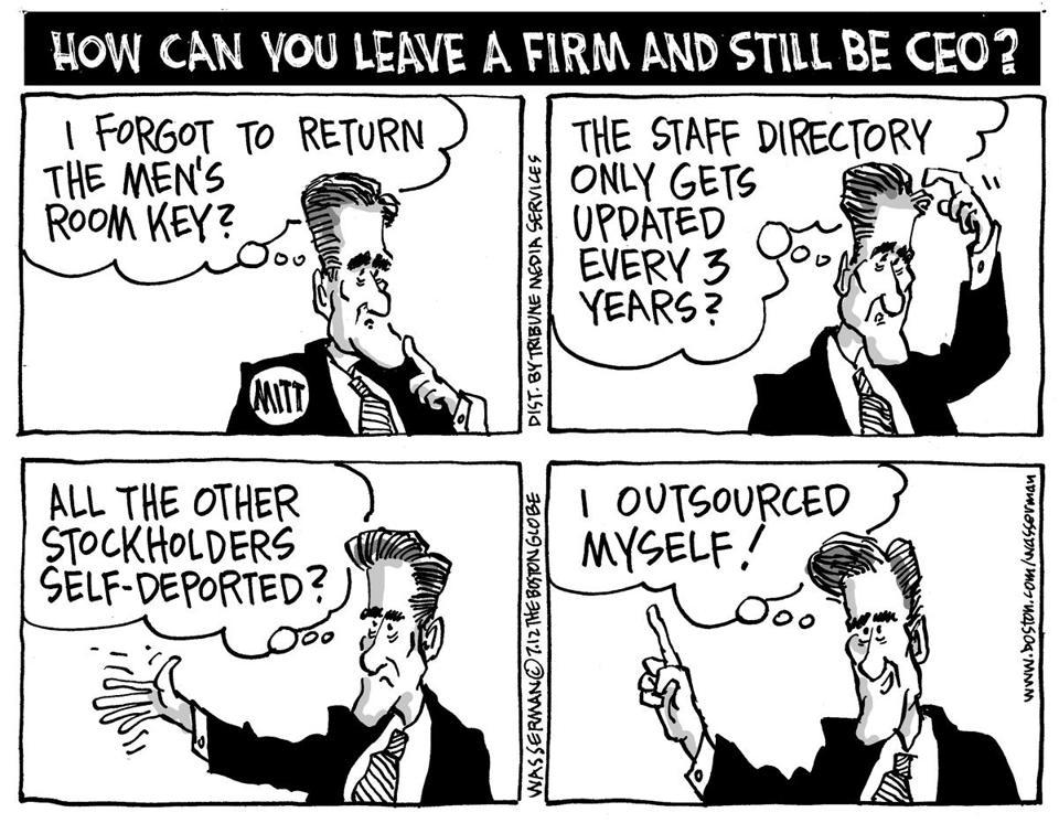 DAN WASSERMAN Editorial cartoon: Outsourcing himself  Dan Wasserman, editorial cartoonist for The Boston Globe, looks at Mitt Romney's relationship with Bain Capital.