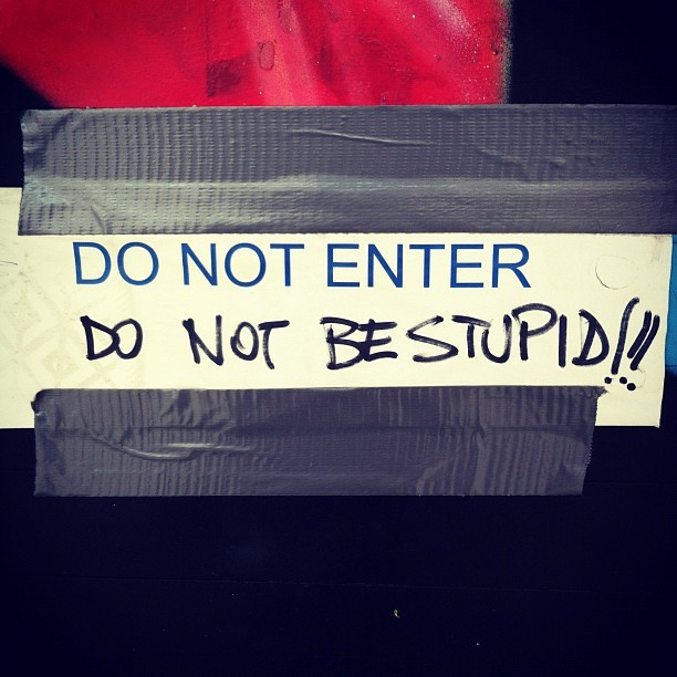 Do not enter! Do not be stupid!! (Taken with Instagram)