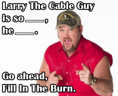 Practice your roasting and get ready for the classic Roast of Larry The Cable Guy, airing this Thursday at 9:30/8:30c on Comedy Central.