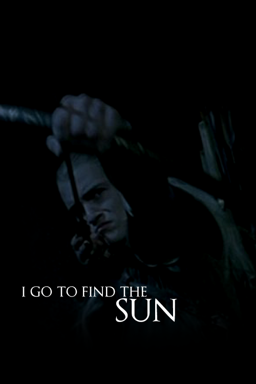 I go to find the Sun!-Legolas (The Fellowship of the Ring)