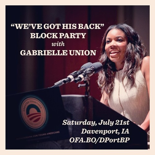 Gabrielle Union has President Obama's back, join her in Davenport on Saturday to say you do too!
