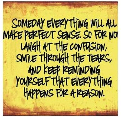Someday it will all make perfect sense #truth #life #realtalk #wisewords #quote  (Taken with Instagram)