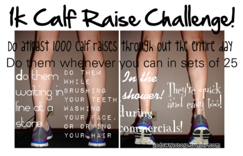 20down40togo:  1k Calf Raise Challenge! These are so easy to do! I'm a lifeguard and i do them when i have to stand! I get 25 done in like a minute!