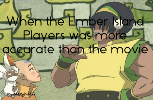 When the Ember Island Players was more accurate than the movie