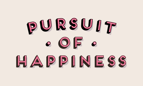 """Pursuit of Happiness"""