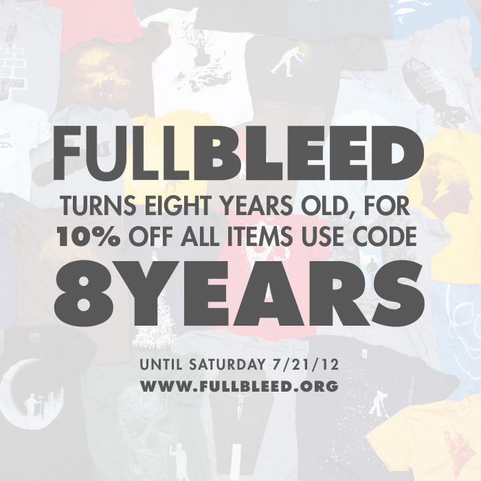 fullbleed:  Fullbleed turned eight years old recently, here is a code for 10% off all items until saturday.