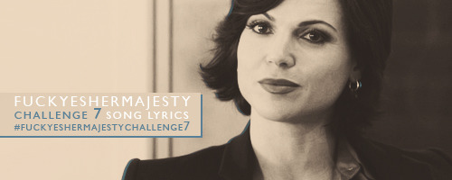 "Challenge 7: Song Lyrics Pick a song (or songs) that remind you of Regina and use the lyrics to create graphics/gifs/any kind of art. How you incorporate the words into your edit is up to you, just please make sure you tag the posts with: fuckyeshermajestychallenge7 so all of us will be able to track your responses to our challenge. A link will be displayed on our blog at all times leading to the challenge entries so anybody can view what all you creative people come up with.  The challenge will last one week. If you have any questions or comments, don't hesitate to contact us. Also, Tumblr likes to play tricks on us and sometimes hides posts, they won't show up in the challenge tag. If you noticed we haven't reblogged your post, please let us know through ""fanmail"" (because that allows you to send us links), to give us a heads up! :)"
