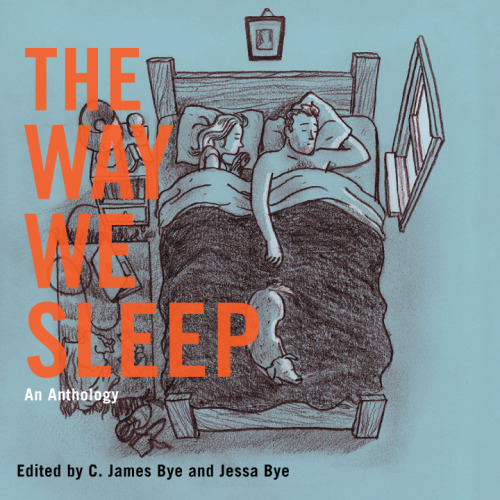 You can now pre-order The Way We Sleep at http://www.curbsidesplendor.com/curbside/books/the-way-we-sleep from Curbside Splendor on sale for $14.99 and NO shipping. Contributors: Tara Abbamondi, J. Adams Oaks, James Tadd Adcox, Lauryn Allison Lewis, Andrew Bales, Pamela Balluck, Maria Bamford, Ron Barrett, Angi Becker Stevens, Nick Bertozzi, Jeffrey Brown, Joey Comeau, Hugh Crawford, Robert Duffer, Natalie Edwards, Roxane Gay, Rick Geary, Sharon Goldner, Eric Haven, Cynthia Hawkins, David Heatley, Owen Heitmann, Steve Himmer, Nathan Holic, Emily Horne, William Hughes, Tim Jones-Yelvington, Jim Joyce, Kenny Keil, Michael Koh, Todd Levin, Susan L. Lin, Billy Lombardo, Joe Lo Truglio, Rachel Mans, Becky Margolis, T.J. Miller, Tony Millionaire, Jimmy Pardo, Margaret Chapman, Jesse Reklaw, The Residents, Mary Roach, Bryan Rubio, Matthew Salesses, Dakota Sexton, Michael Showalter, Curtis Smith, Simon A. Smith, Megan Stielstra, Ben Tanzer, Sally Jane Thompson, JA Tyler, David Wain, Brandi Wells, Julia Wertz, Shannon Wheeler, Alison Wight, and Catriona Wright