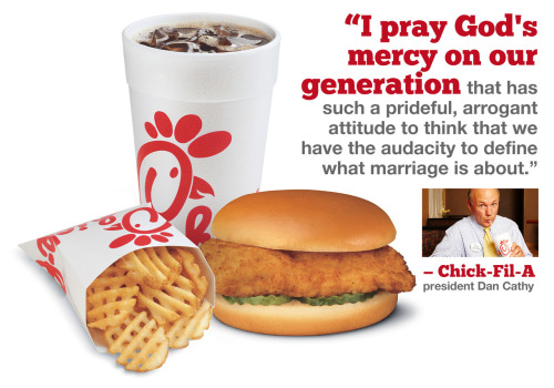 "shortformblog:  So Chick-Fil-A president Dan Cathy (who is also the son of the company's founder) has dug in his heels on this whole gay marriage thing, which he talked about in a recent interview.  UPDATE: Chick-Fil-A has responded with a statement over the comments, which drew strong negative reaction this week.  ""The Chick-fil-A culture and service tradition in our restaurants is to treat every person with honor, dignity and respect –- regardless of their belief, race, creed, sexual orientation or gender. We will continue this tradition in the over 1,600 Restaurants run by independent Owner/Operators. Going forward, our intent is to leave the policy debate over same-sex marriage to the government and political arena. Chick-fil-A is a family-owned and family-led company serving the communities in which it operates. From the day Truett Cathy started the company, he began applying biblically-based principles to managing his business. For example, we believe that closing on Sundays, operating debt-free and devoting a percentage of our profits back to our communities are what make us a stronger company and Chick-fil-A family. Our mission is simple: to serve great food, provide genuine hospitality and have a positive influence on all who come in contact with Chick-fil-A.""  Good way of handling the reaction?"