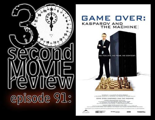 "Wonka's 30 Second Movie Review.  Episode 91: ""Game Over: Kasparov and the Machine"" (2003) http://www.keek.com/!qPLmaab"