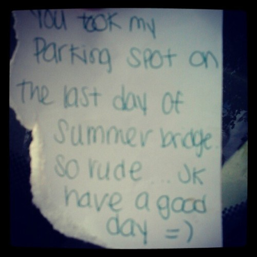 Some douchebag took my parking spot… So I left him a note(: (Taken with Instagram at Parking Lot F)