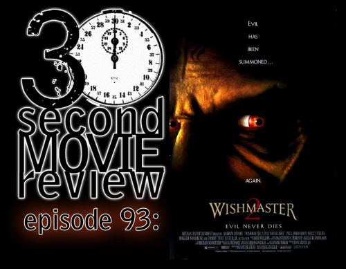 "Wonka's 30 Second Movie Review.  Episode 93: ""Wishmaster 2: Evil Never Dies"" (1999)  http://www.keek.com/!imOmaab"
